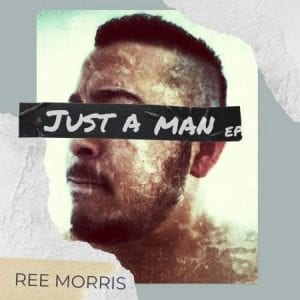 Ree Morris, Just A Man, download ,zip, zippyshare, fakaza, EP, datafilehost, album, Afro House, Afro House 2020, Afro House Mix, Afro House Music, Afro Tech, House Music