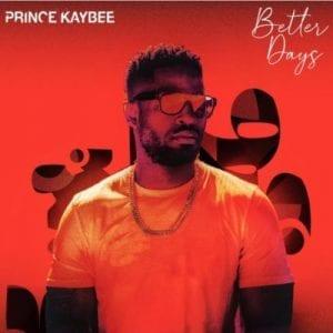 Prince Kaybee, Better Days, download ,zip, zippyshare, fakaza, EP, datafilehost, album, House Music, Amapiano, Amapiano 2021, Amapiano Mix, Amapiano Music